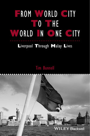 From World City to the World in One City: Liverpool through Malay Lives