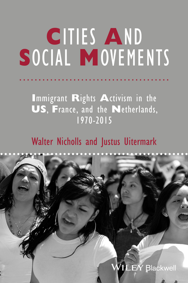 Cities and Social Movements: Immigrant Rights Activism in the US, France, and the Netherlands, 1970-2015