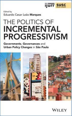 The Politics of Incremental Progressivism: Governments, Governances and Urban Policy Changes in São Paulo