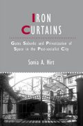 Iron Curtains: Gates, Suburbs and Privatization of Space in the Post-socialist City