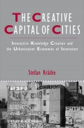 The Creative Capital of Cities: Interactive Knowledge Creation and the Urbanization Economies of Innovation
